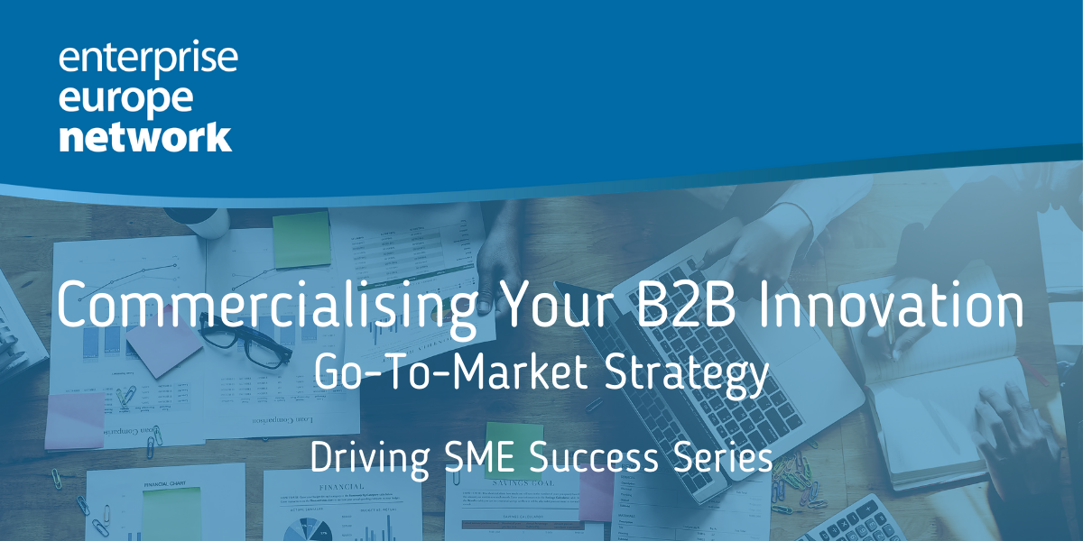 Commercialising Your B2B Innovation: Go-To-Market Strategy