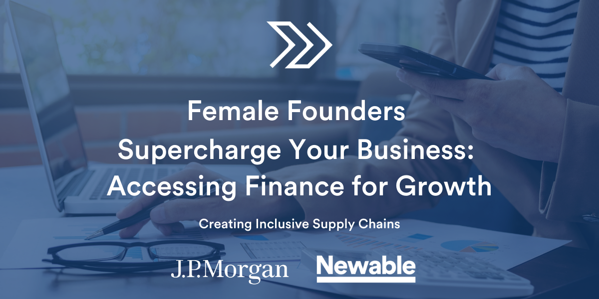 Female Founders - Supercharge Your Business:  Accessing Finance for Growth