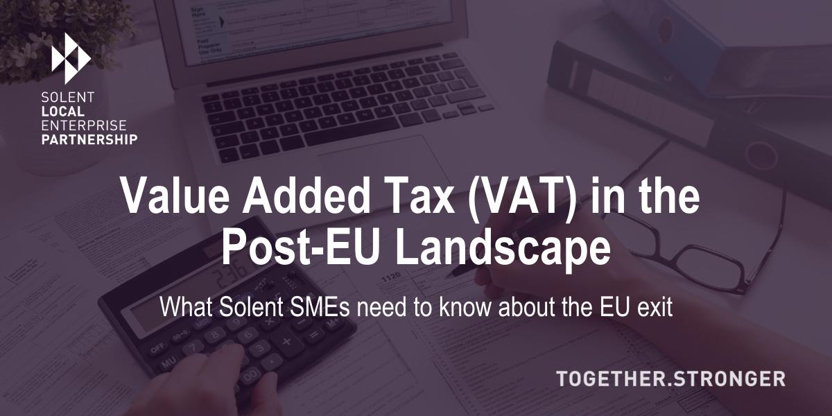 Value Added Tax (VAT) in the Post-EU Landscape for Solent Businesses