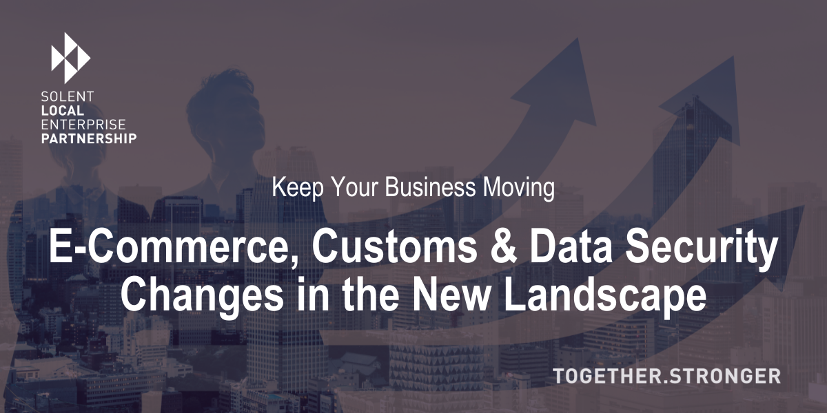 Keep Your Business Moving: e-Commerce, Customs and Data Security Changes in the New Landscape
