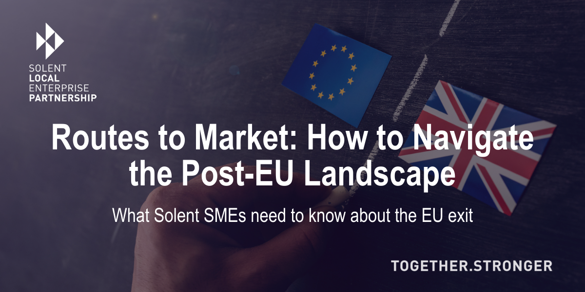 Routes to Market - How to navigate in the post-EU landscape for Solent businesses